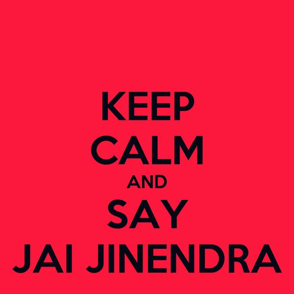KEEP CALM AND SAY JAI JINENDRA
