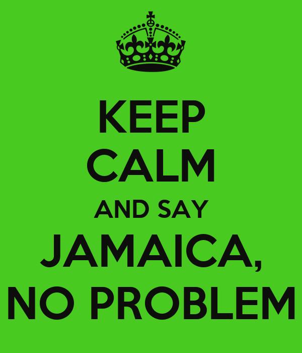KEEP CALM AND SAY JAMAICA, NO PROBLEM