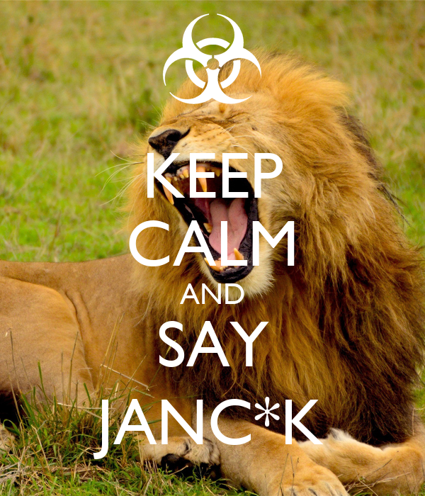 KEEP CALM AND SAY JANC*K