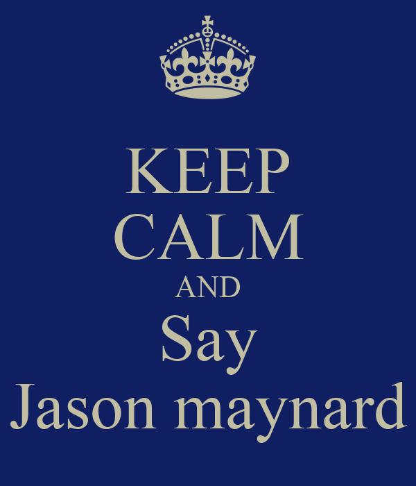 KEEP CALM AND Say Jason maynard