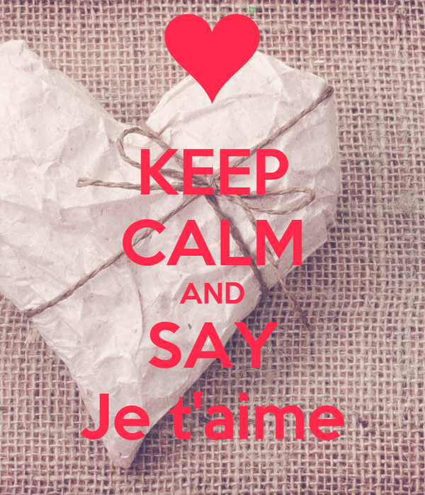 KEEP CALM AND SAY Je t'aime