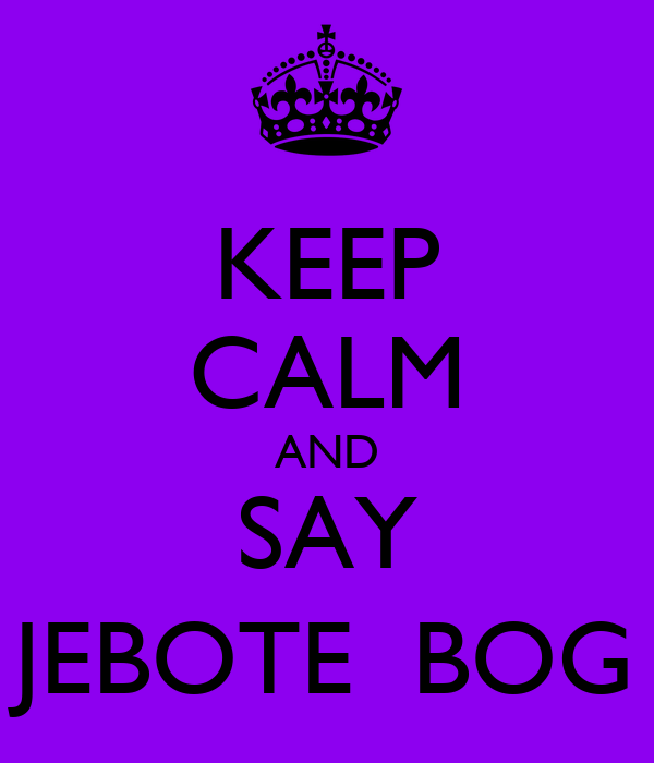 KEEP CALM AND SAY JEBOTE  BOG