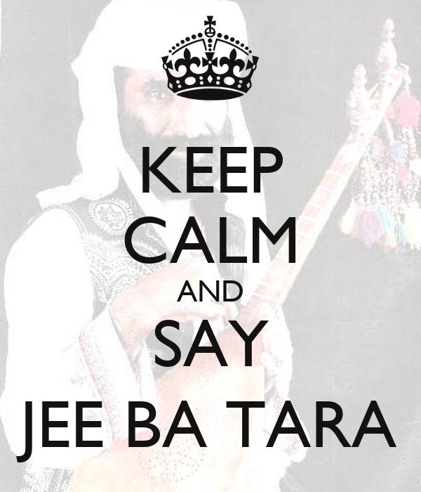 KEEP CALM AND SAY JEE BA TARA