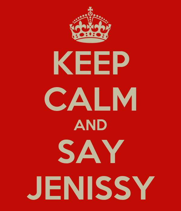 KEEP CALM AND SAY JENISSY