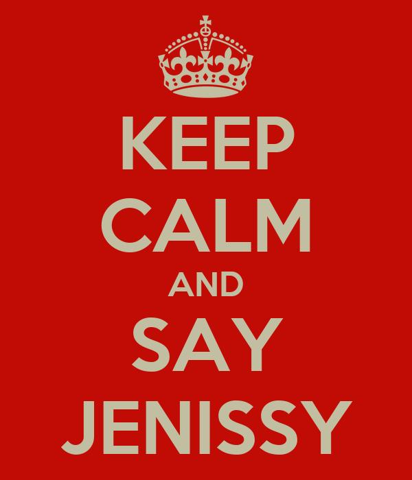 KEEP CALM AND SAY JENISSY