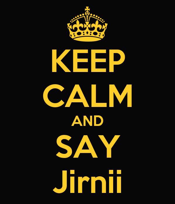 KEEP CALM AND SAY Jirnii
