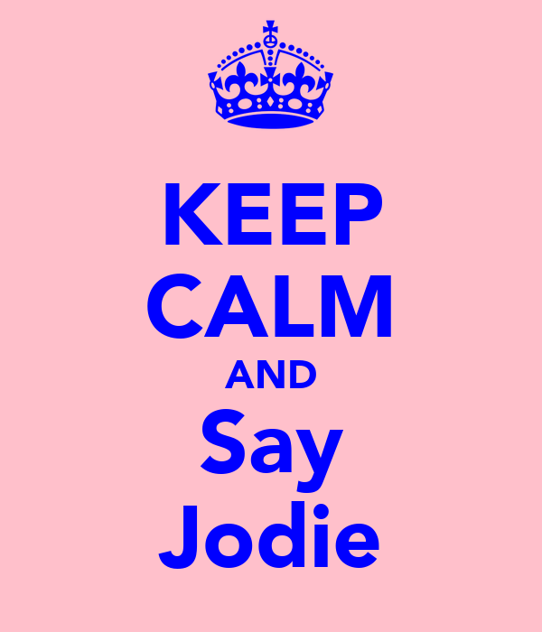 KEEP CALM AND Say Jodie