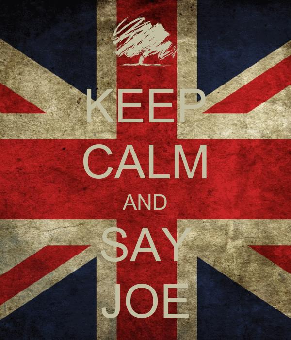 KEEP CALM AND SAY JOE