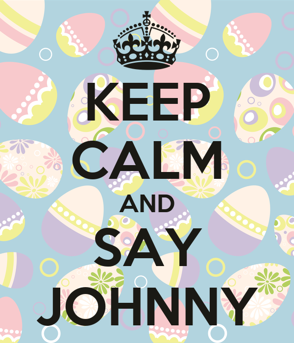 KEEP CALM AND SAY JOHNNY
