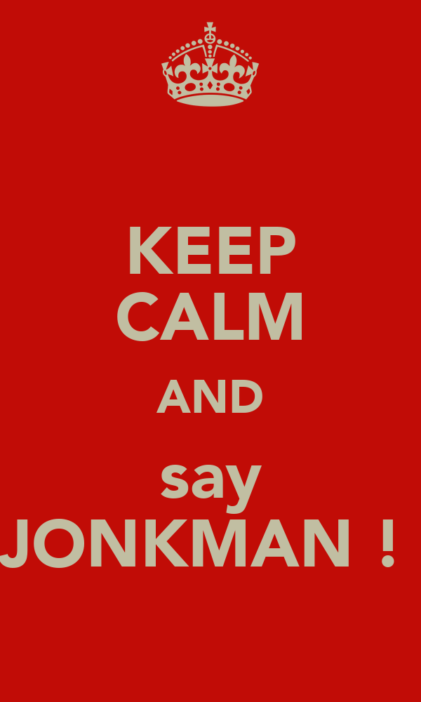 KEEP CALM AND say JONKMAN !