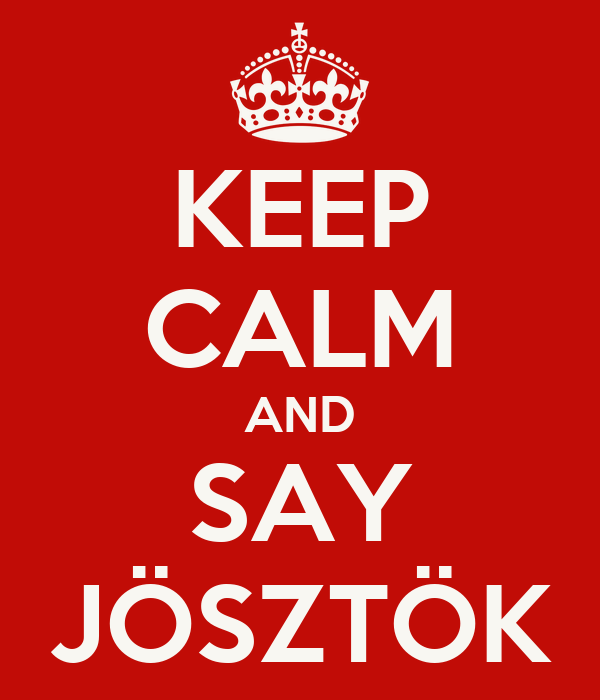 KEEP CALM AND SAY JÖSZTÖK