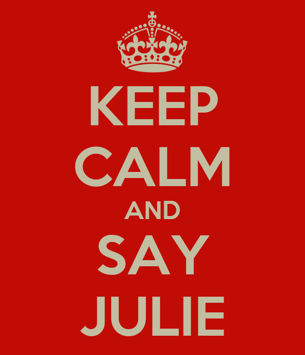 KEEP CALM AND SAY JULIE