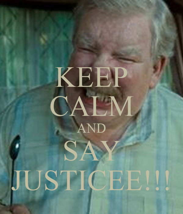 KEEP CALM AND SAY JUSTICEE!!!