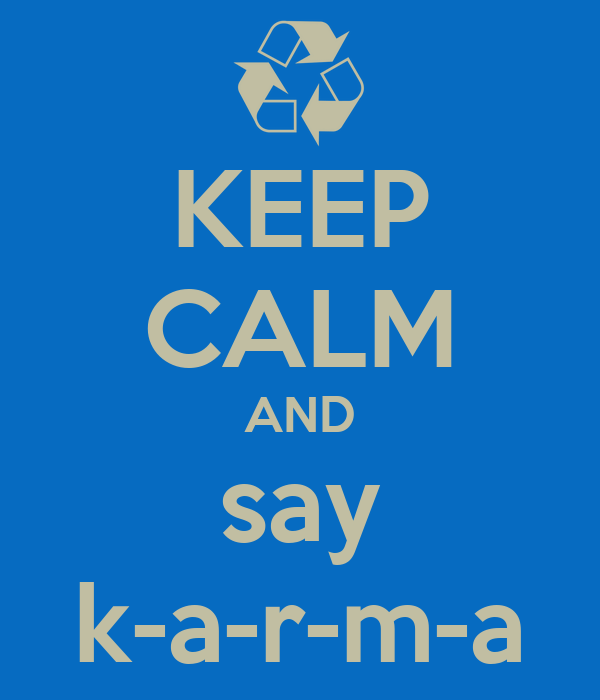 KEEP CALM AND say k-a-r-m-a