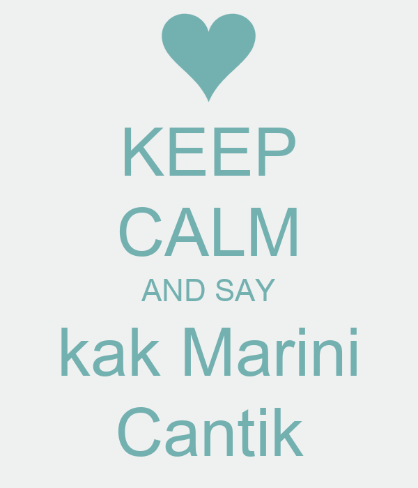 KEEP CALM AND SAY kak Marini Cantik