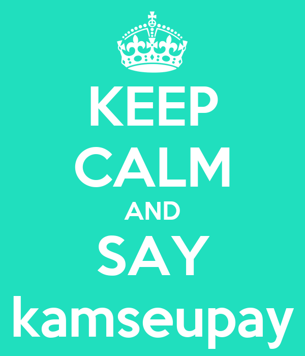 KEEP CALM AND SAY kamseupay