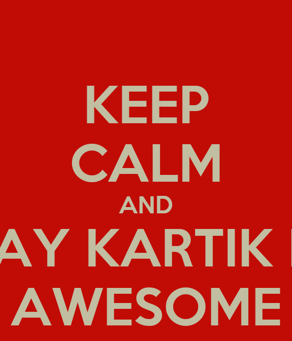 KEEP CALM AND SAY KARTIK IS AWESOME