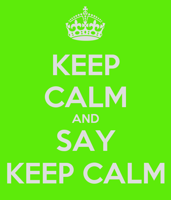 KEEP CALM AND SAY KEEP CALM