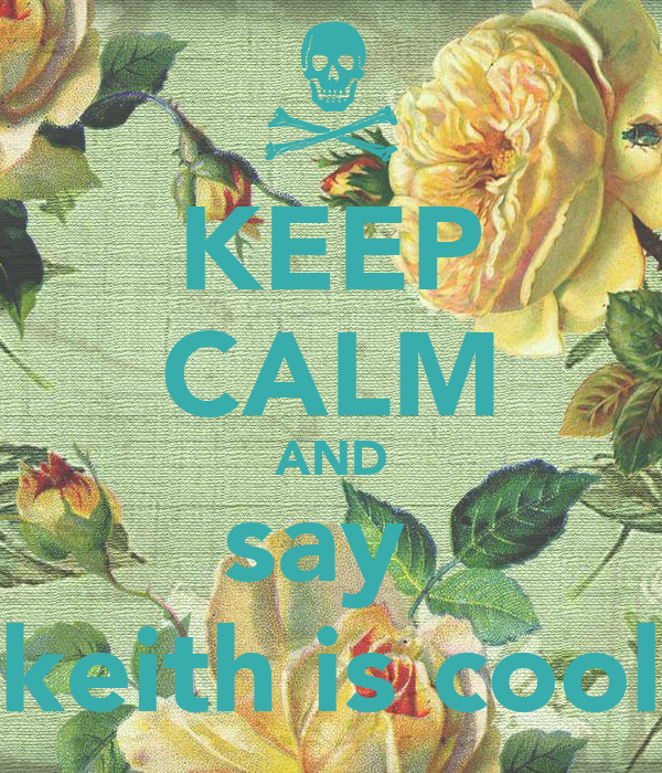 KEEP CALM AND say  keith is cool