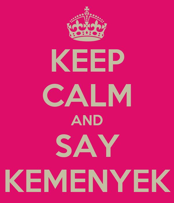 KEEP CALM AND SAY KEMENYEK