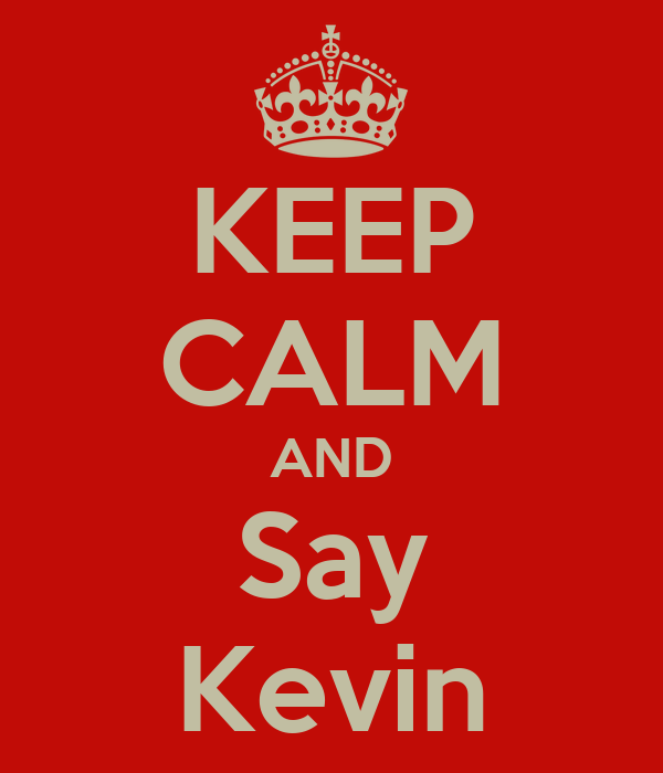 KEEP CALM AND Say Kevin