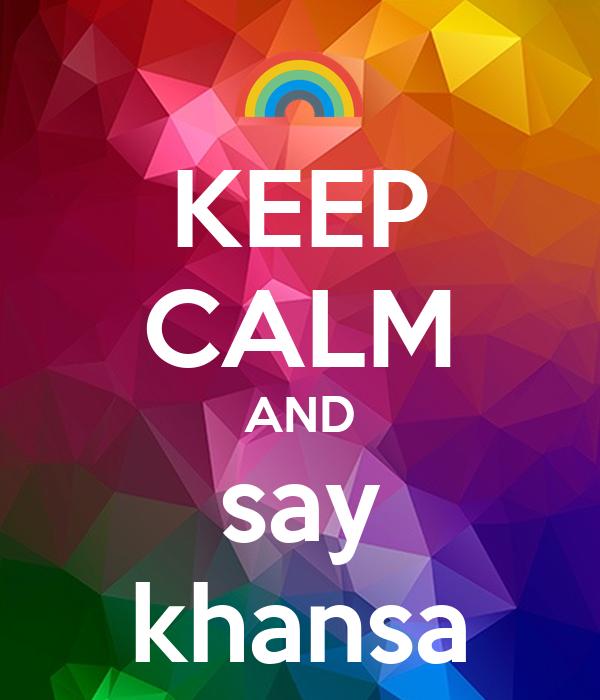 KEEP CALM AND say khansa