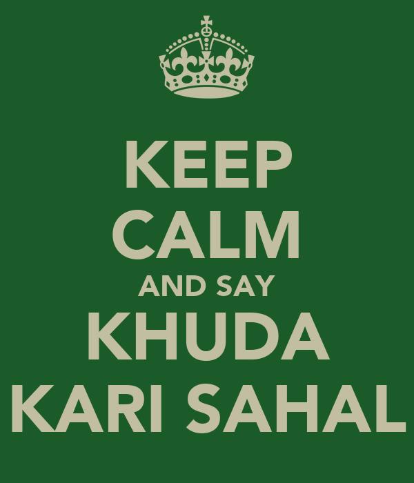 KEEP CALM AND SAY KHUDA KARI SAHAL
