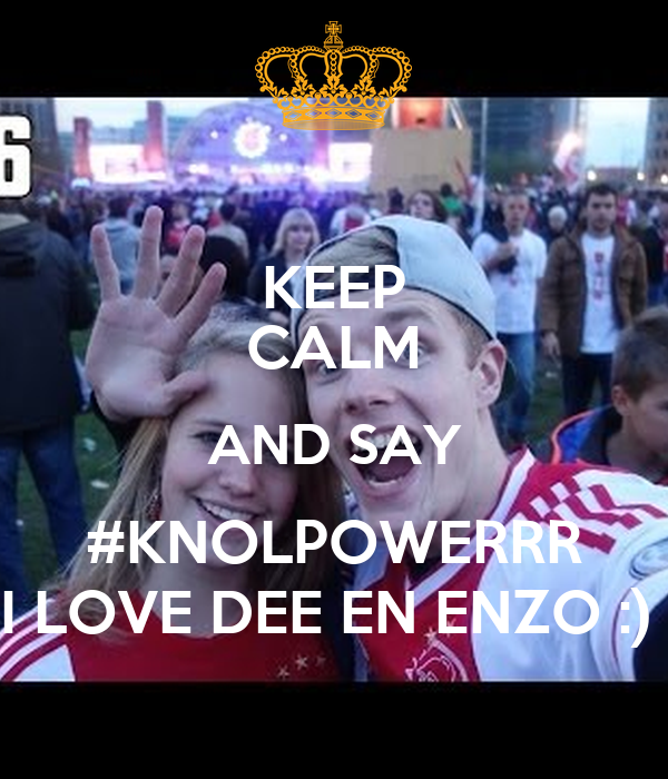 KEEP CALM AND SAY #KNOLPOWERRR I LOVE DEE EN ENZO :)