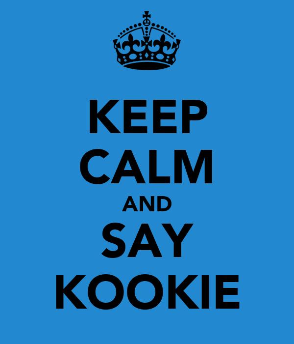 KEEP CALM AND SAY KOOKIE