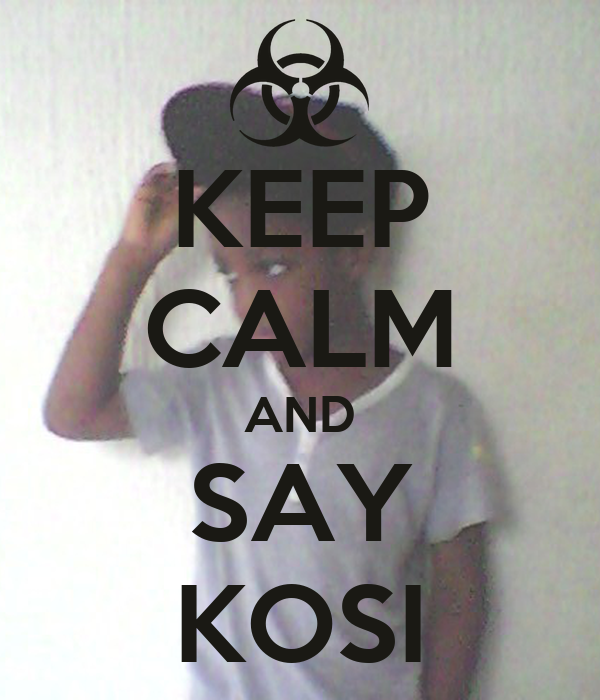 KEEP CALM AND SAY KOSI