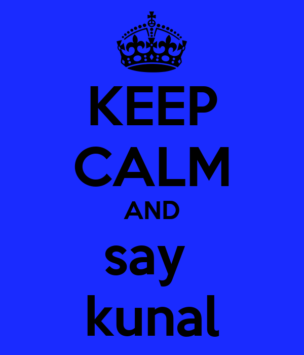 KEEP CALM AND say  kunal