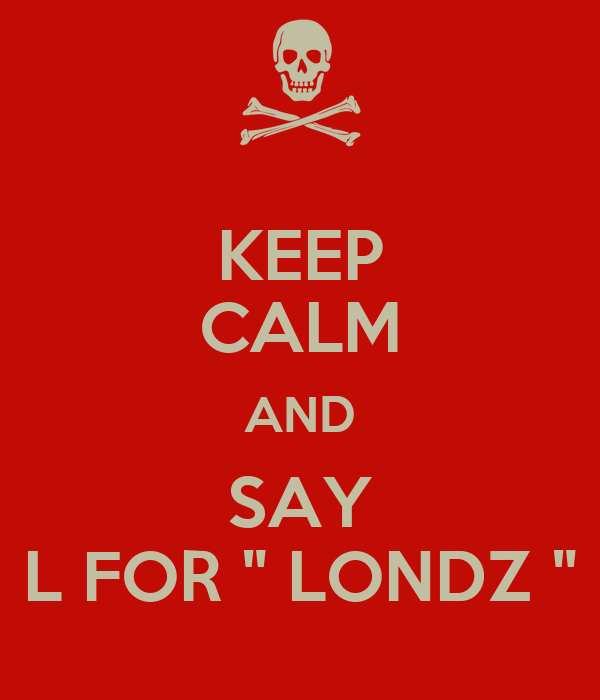 "KEEP CALM AND SAY L FOR "" LONDZ """