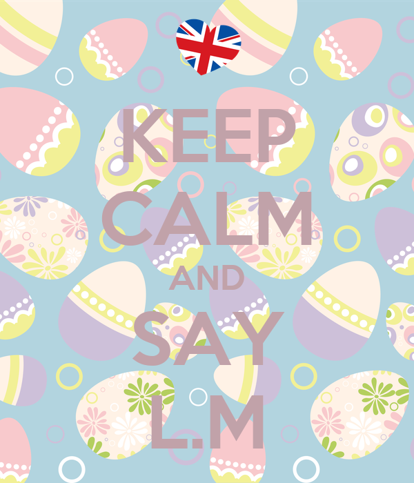 KEEP CALM AND SAY L.M