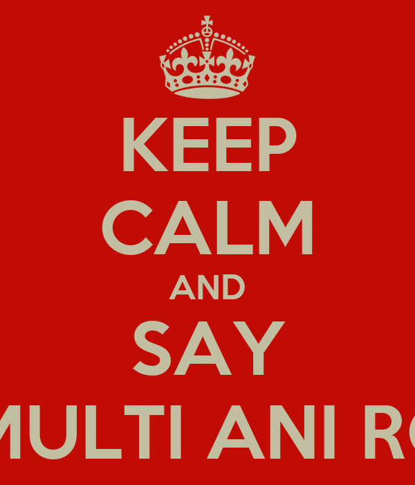 KEEP CALM AND SAY LA MULTI ANI ROXY