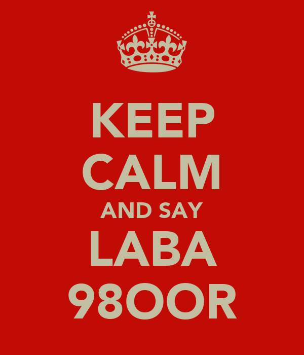 KEEP CALM AND SAY LABA 98OOR