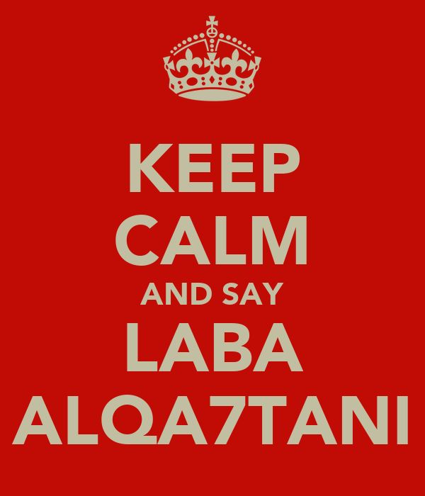 KEEP CALM AND SAY LABA ALQA7TANI