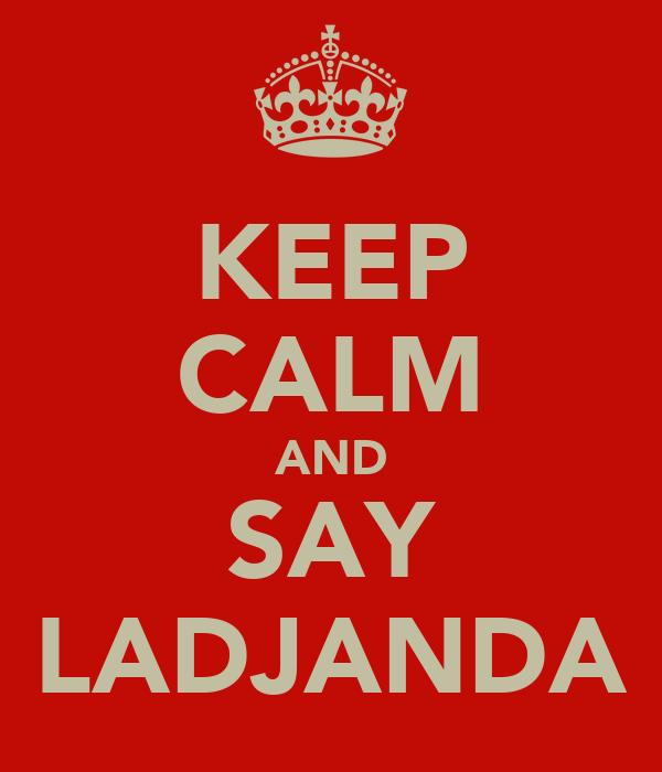 KEEP CALM AND SAY LADJANDA