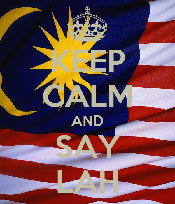 KEEP CALM AND SAY LAH
