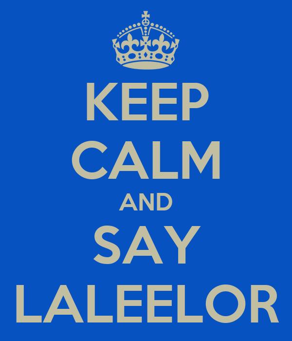 KEEP CALM AND SAY LALEELOR