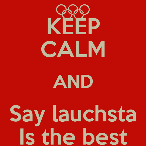 KEEP CALM AND Say lauchsta Is the best