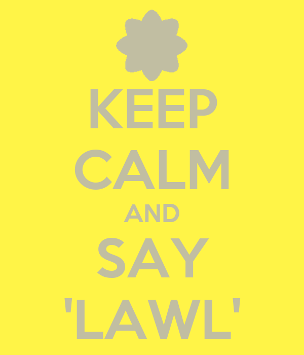 KEEP CALM AND SAY 'LAWL'