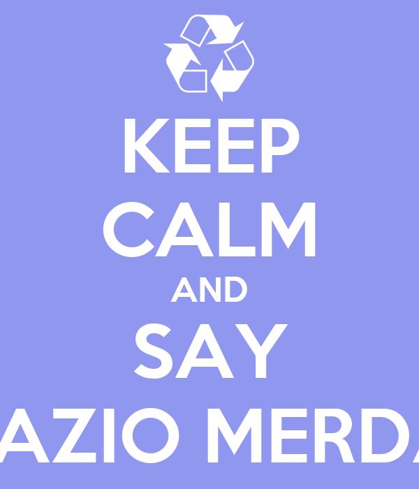 KEEP CALM AND SAY LAZIO MERDA