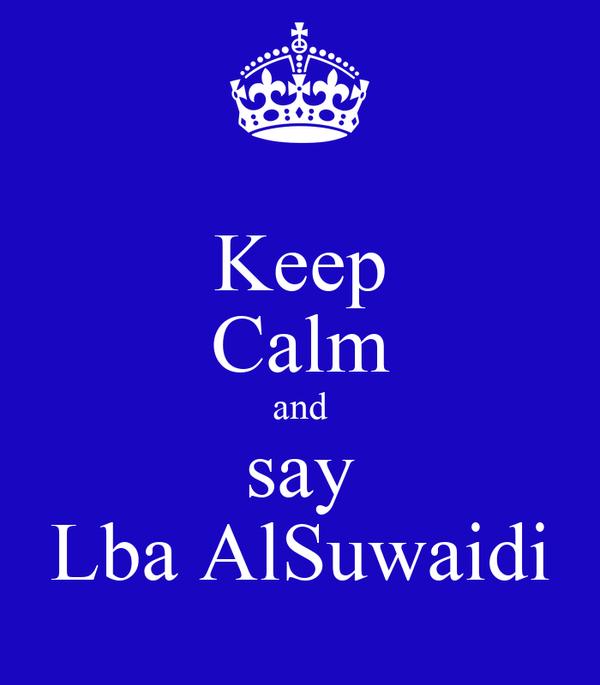 Keep Calm and say Lba AlSuwaidi