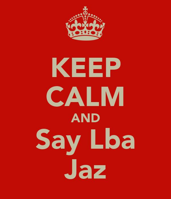KEEP CALM AND Say Lba Jaz