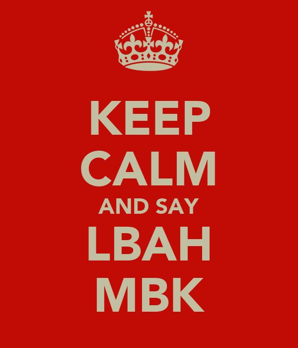 KEEP CALM AND SAY LBAH MBK