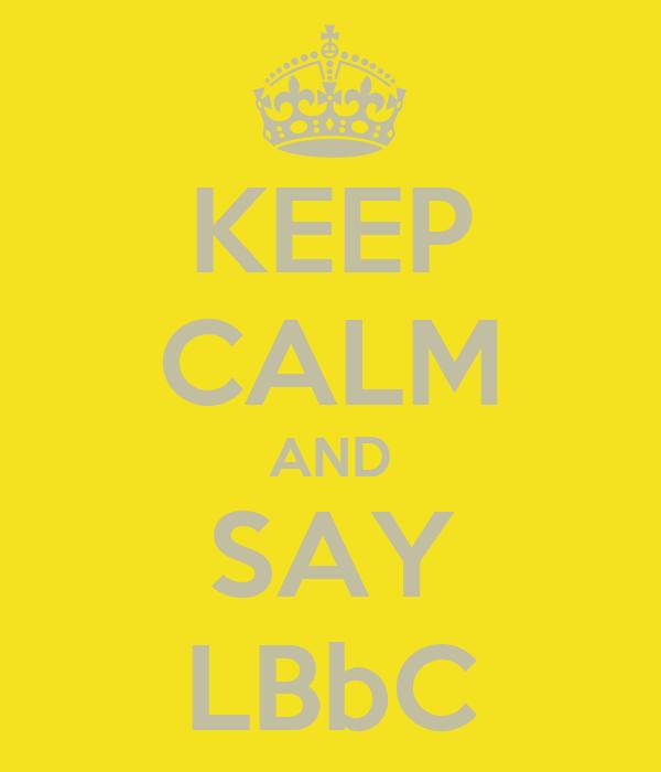 KEEP CALM AND SAY LBbC