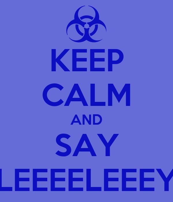 KEEP CALM AND SAY LEEEELEEEY