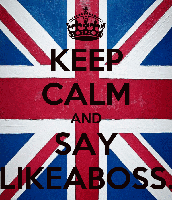 KEEP CALM AND SAY LIKEABOSS.