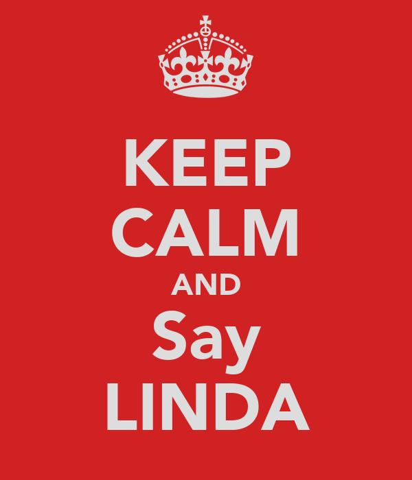KEEP CALM AND Say LINDA