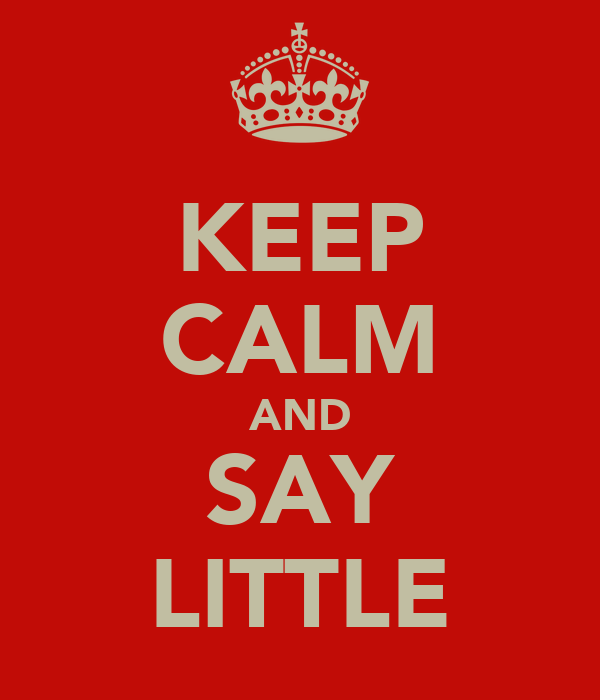 KEEP CALM AND SAY LITTLE